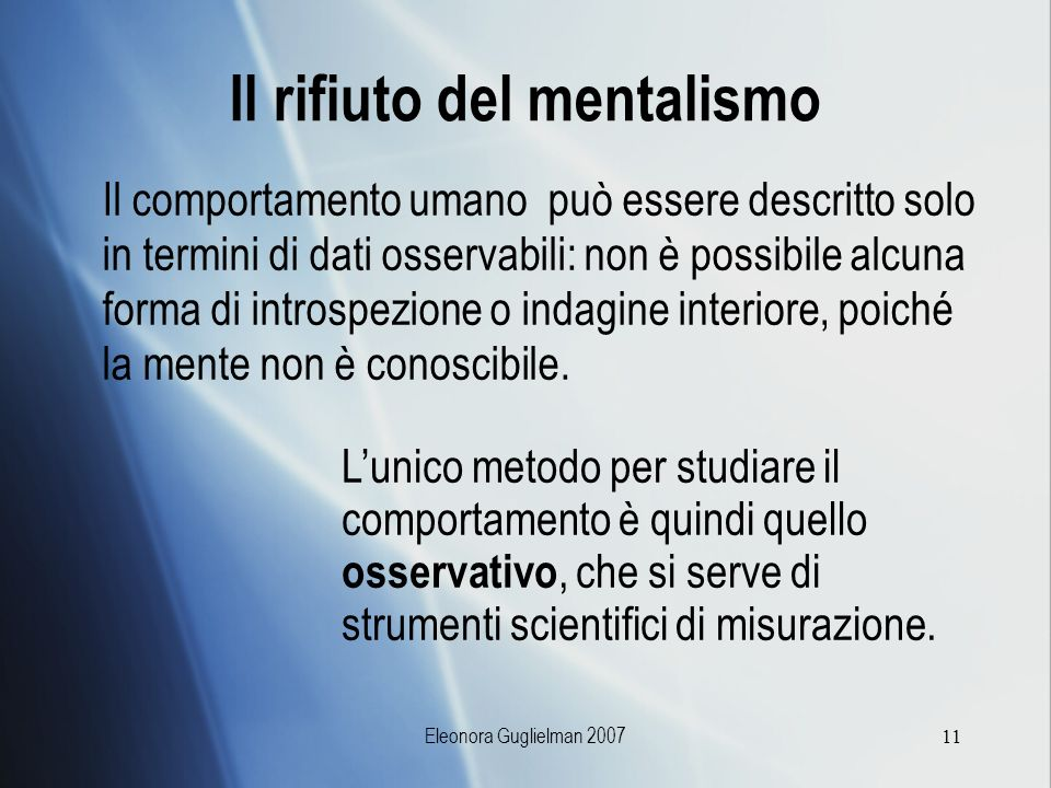 Eleonora Guglielman 200711 Il rifiuto del mentalismo Il comportamento umano può essere descritto solo in termini di dati osservabili: non è possibile