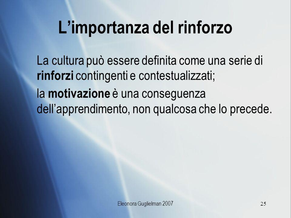 Eleonora Guglielman 200725 Limportanza del rinforzo La cultura può essere definita come una serie di rinforzi contingenti e contestualizzati; la motiv