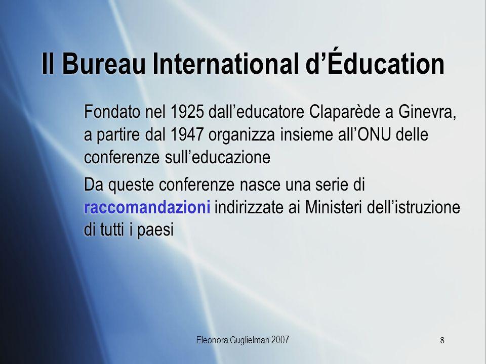 Eleonora Guglielman 20078 Il Bureau International dÉducation Fondato nel 1925 dalleducatore Claparède a Ginevra, a partire dal 1947 organizza insieme