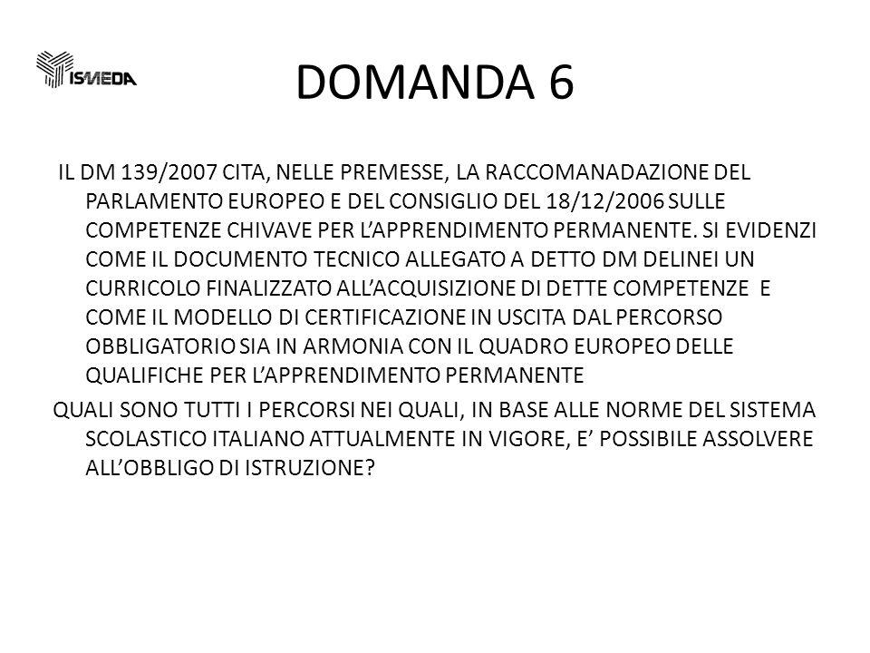 DOMANDA 6 IL DM 139/2007 CITA, NELLE PREMESSE, LA RACCOMANADAZIONE DEL PARLAMENTO EUROPEO E DEL CONSIGLIO DEL 18/12/2006 SULLE COMPETENZE CHIVAVE PER LAPPRENDIMENTO PERMANENTE.