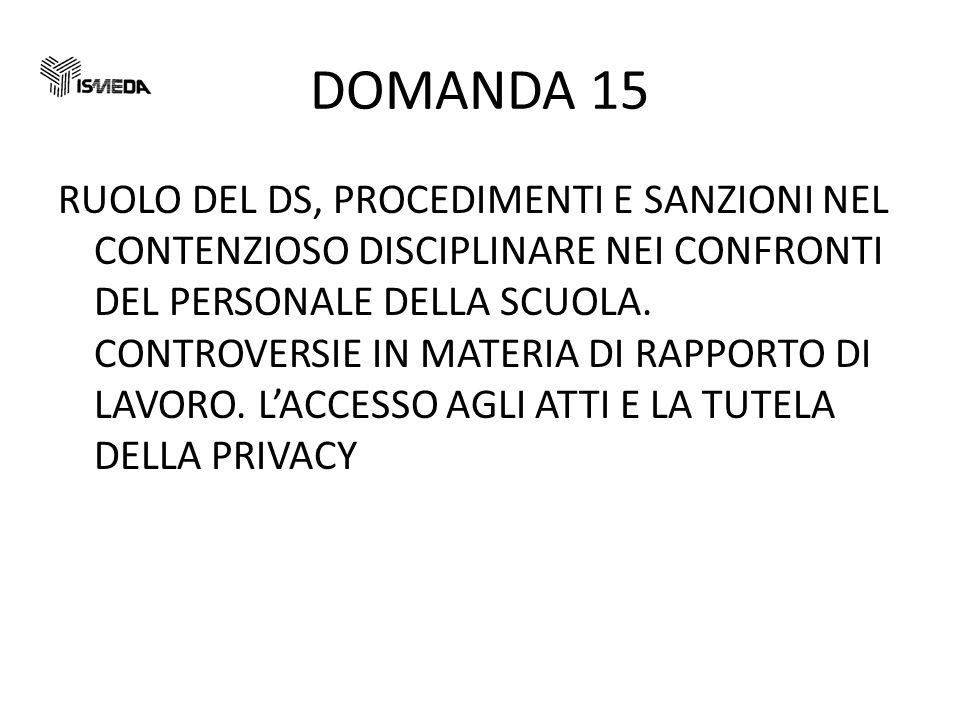 DOMANDA 15 RUOLO DEL DS, PROCEDIMENTI E SANZIONI NEL CONTENZIOSO DISCIPLINARE NEI CONFRONTI DEL PERSONALE DELLA SCUOLA.