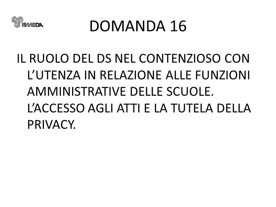 DOMANDA 16 IL RUOLO DEL DS NEL CONTENZIOSO CON LUTENZA IN RELAZIONE ALLE FUNZIONI AMMINISTRATIVE DELLE SCUOLE.