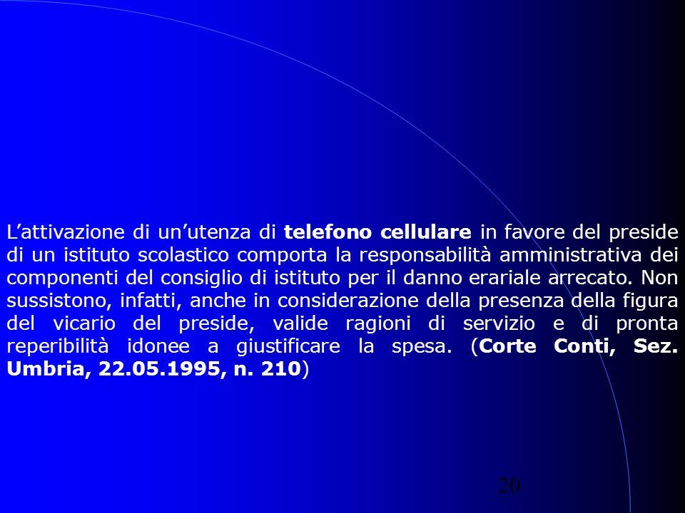 20 Lattivazione di unutenza di telefono cellulare in favore del preside di un istituto scolastico comporta la responsabilità amministrativa dei componenti del consiglio di istituto per il danno erariale arrecato.