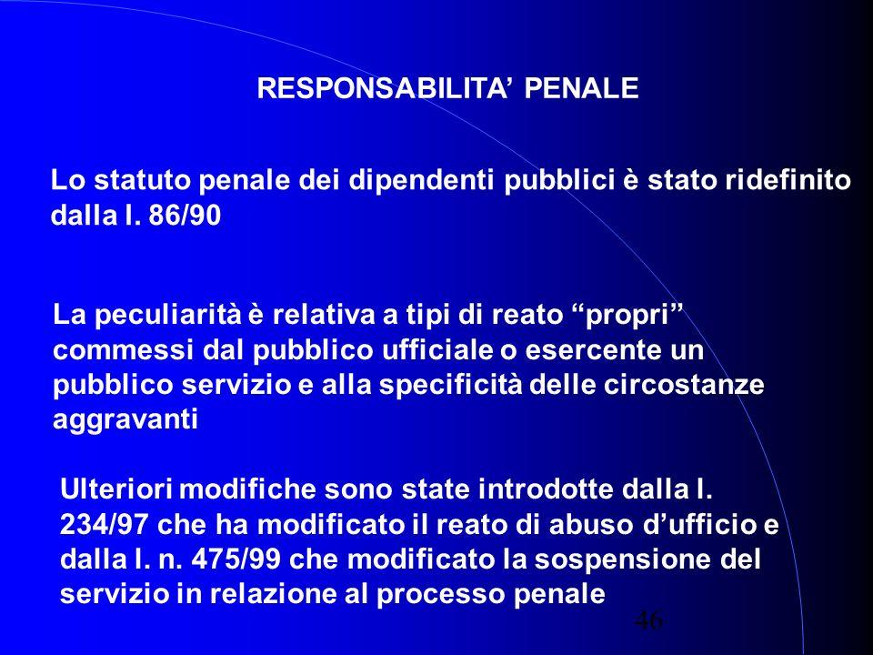 46 RESPONSABILITA PENALE Lo statuto penale dei dipendenti pubblici è stato ridefinito dalla l.