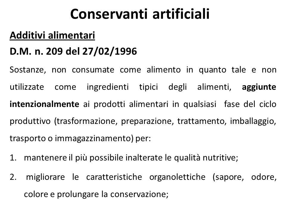 Conservanti artificiali Additivi alimentari D.M. n. 209 del 27/02/1996 Sostanze, non consumate come alimento in quanto tale e non utilizzate come ingr