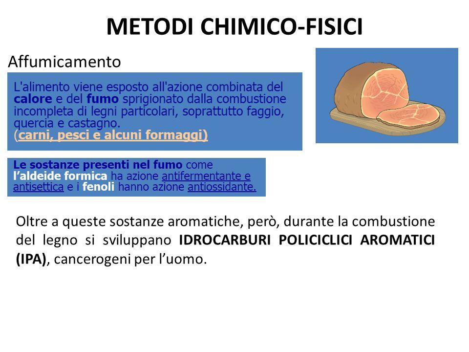 METODI CHIMICO-FISICI Affumicamento Oltre a queste sostanze aromatiche, però, durante la combustione del legno si sviluppano IDROCARBURI POLICICLICI A