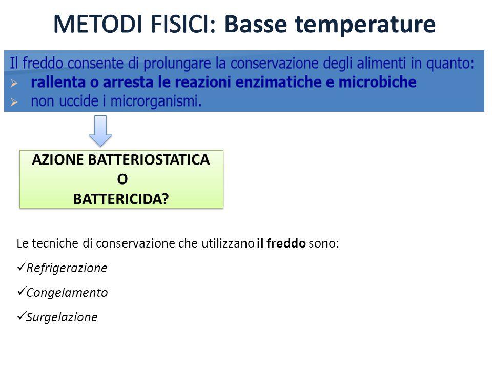 Le tecniche di conservazione che utilizzano il freddo sono: Refrigerazione Congelamento Surgelazione AZIONE BATTERIOSTATICA O BATTERICIDA? AZIONE BATT