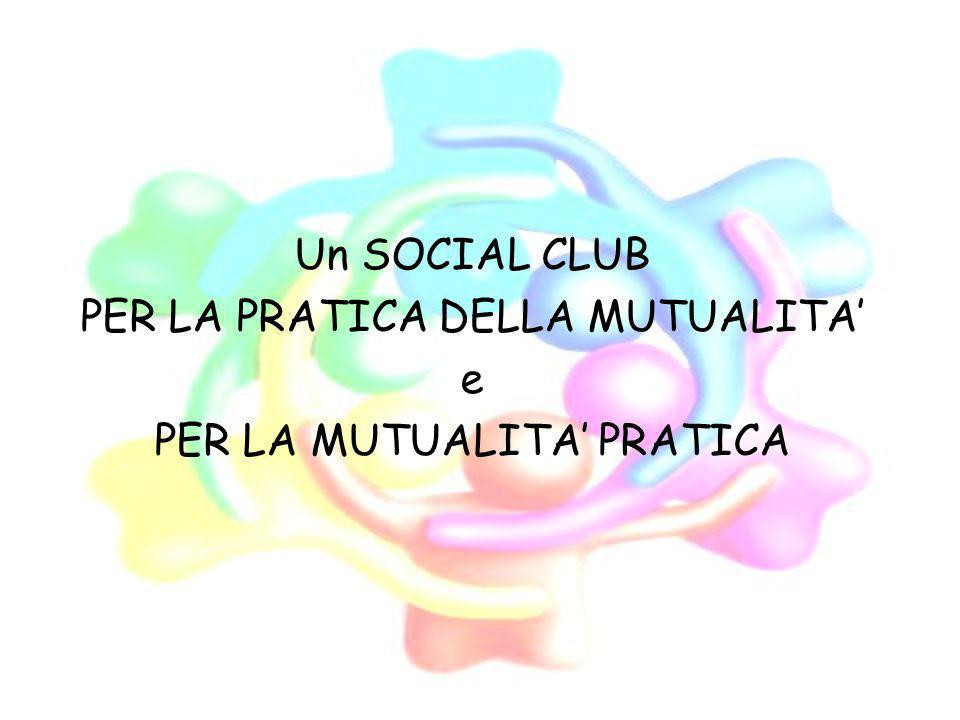 Un SOCIAL CLUB PER LA PRATICA DELLA MUTUALITA e PER LA MUTUALITA PRATICA