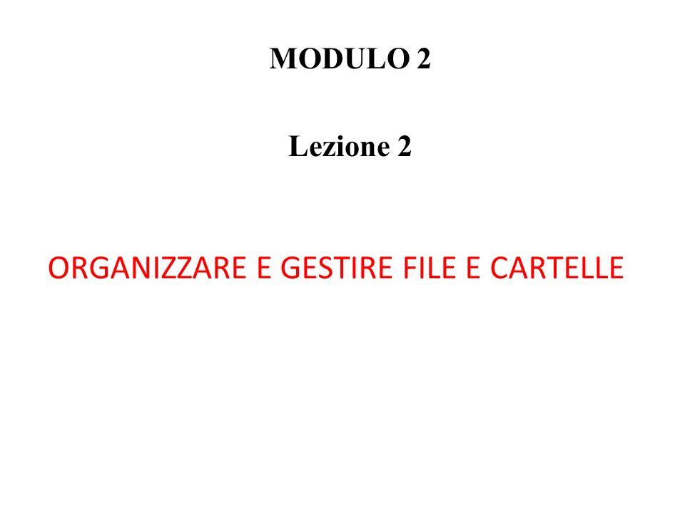 ORGANIZZARE E GESTIRE FILE E CARTELLE MODULO 2 Lezione 2