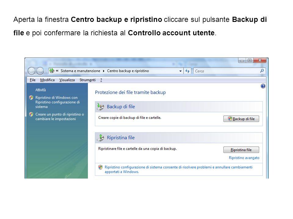 Aperta la finestra Centro backup e ripristino cliccare sul pulsante Backup di file e poi confermare la richiesta al Controllo account utente.