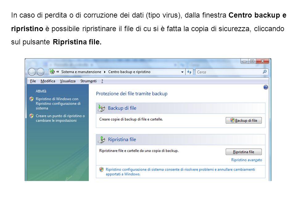 In caso di perdita o di corruzione dei dati (tipo virus), dalla finestra Centro backup e ripristino è possibile ripristinare il file di cu si è fatta