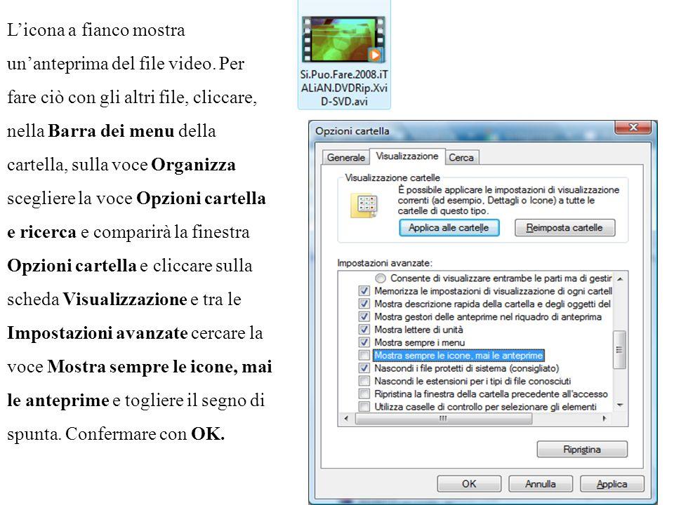 Licona a fianco mostra unanteprima del file video. Per fare ciò con gli altri file, cliccare, nella Barra dei menu della cartella, sulla voce Organizz