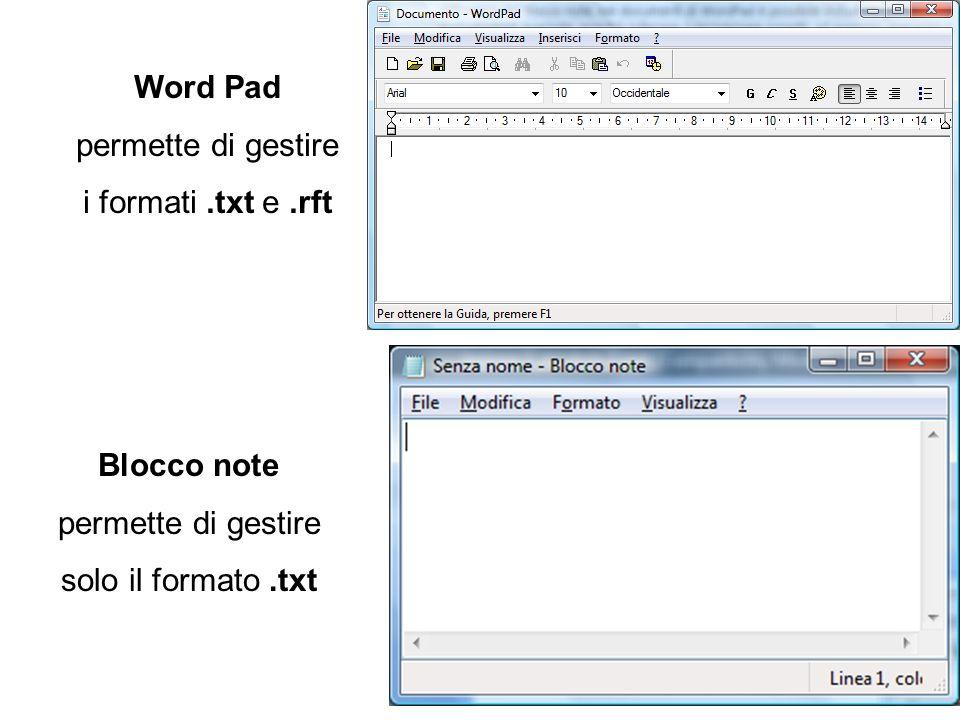 Word Pad permette di gestire i formati.txt e.rft Blocco note permette di gestire solo il formato.txt