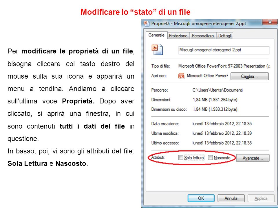 Modificare lo stato di un file Per modificare le proprietà di un file, bisogna cliccare col tasto destro del mouse sulla sua icona e apparirà un menu