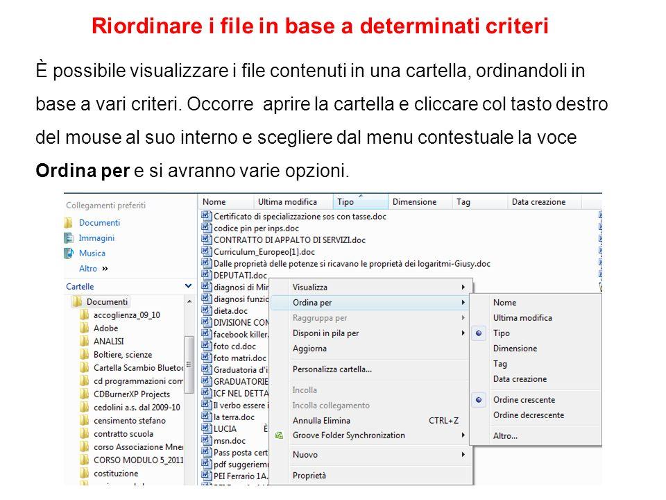 Riordinare i file in base a determinati criteri È possibile visualizzare i file contenuti in una cartella, ordinandoli in base a vari criteri. Occorre