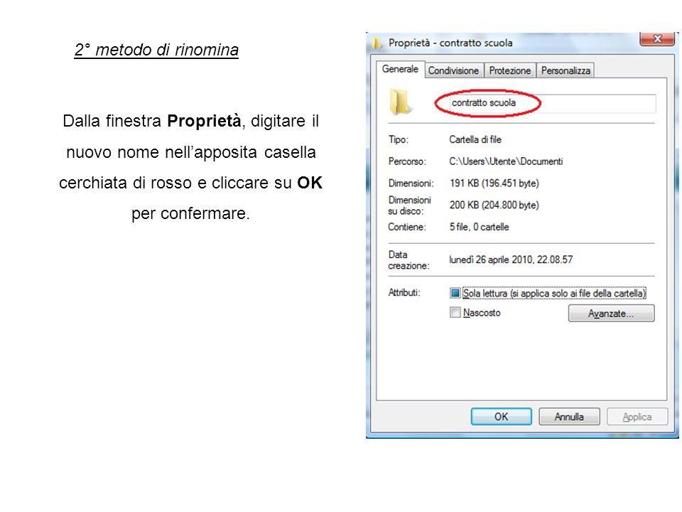 2° metodo di rinomina Dalla finestra Proprietà, digitare il nuovo nome nellapposita casella cerchiata di rosso e cliccare su OK per confermare.