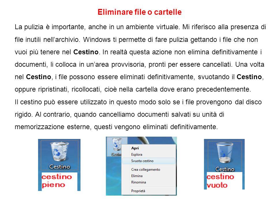 Eliminare file o cartelle La pulizia è importante, anche in un ambiente virtuale. Mi riferisco alla presenza di file inutili nellarchivio. Windows ti