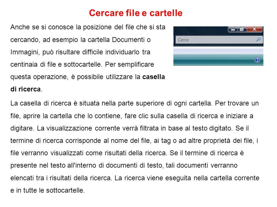 Cercare file e cartelle Anche se si conosce la posizione del file che si sta cercando, ad esempio la cartella Documenti o Immagini, può risultare diff