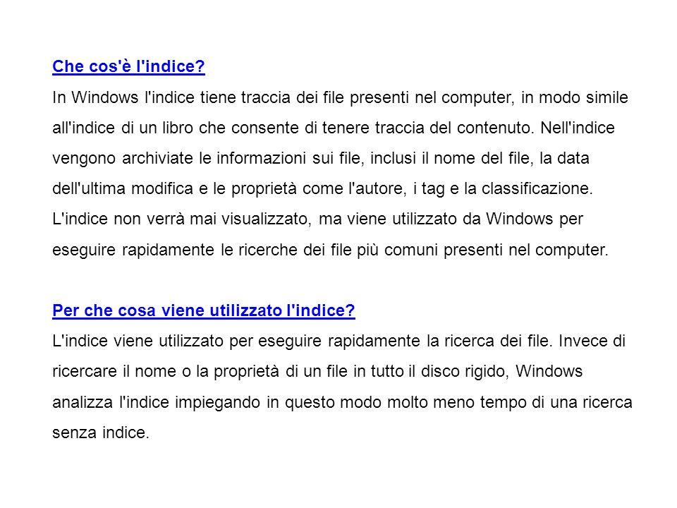 Che cos'è l'indice? In Windows l'indice tiene traccia dei file presenti nel computer, in modo simile all'indice di un libro che consente di tenere tra
