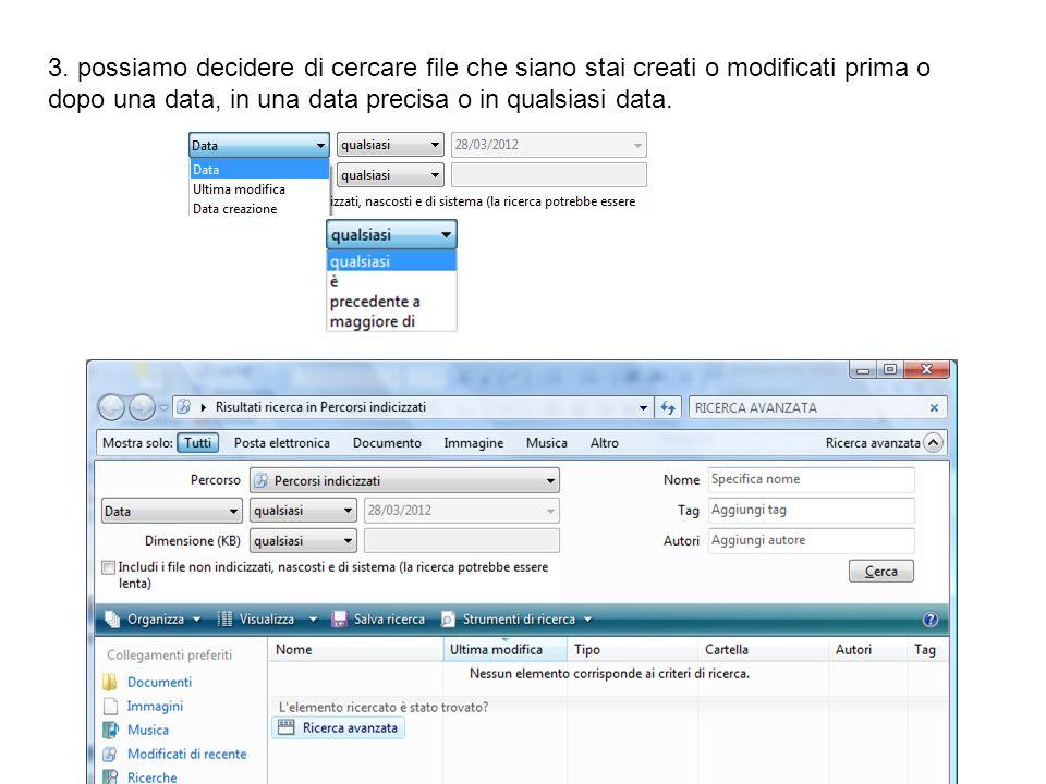 3. possiamo decidere di cercare file che siano stai creati o modificati prima o dopo una data, in una data precisa o in qualsiasi data.