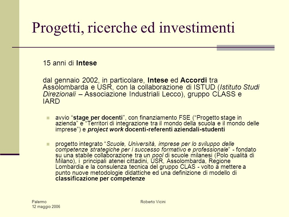 Palermo 12 maggio 2006 Roberto Vicini Progetti, ricerche ed investimenti 15 anni di Intese dal gennaio 2002, in particolare, Intese ed Accordi tra Ass