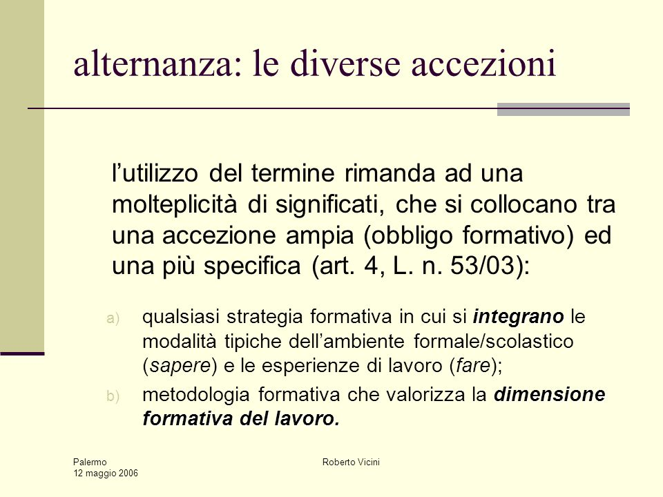Palermo 12 maggio 2006 Roberto Vicini alternanza: le diverse accezioni lutilizzo del termine rimanda ad una molteplicità di significati, che si colloc