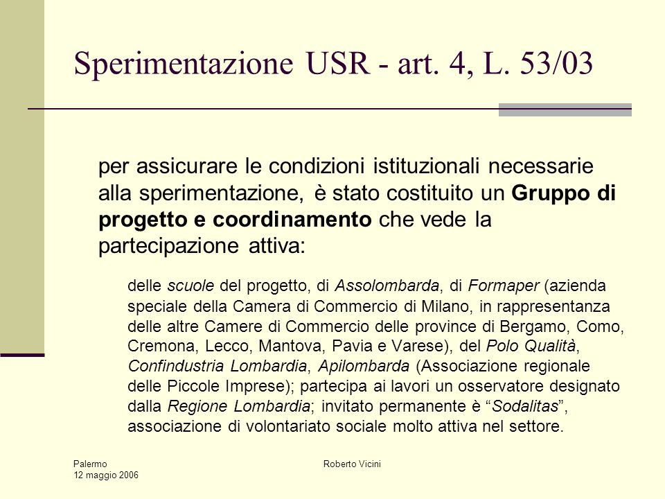 Palermo 12 maggio 2006 Roberto Vicini Sperimentazione USR - art. 4, L. 53/03 per assicurare le condizioni istituzionali necessarie alla sperimentazion