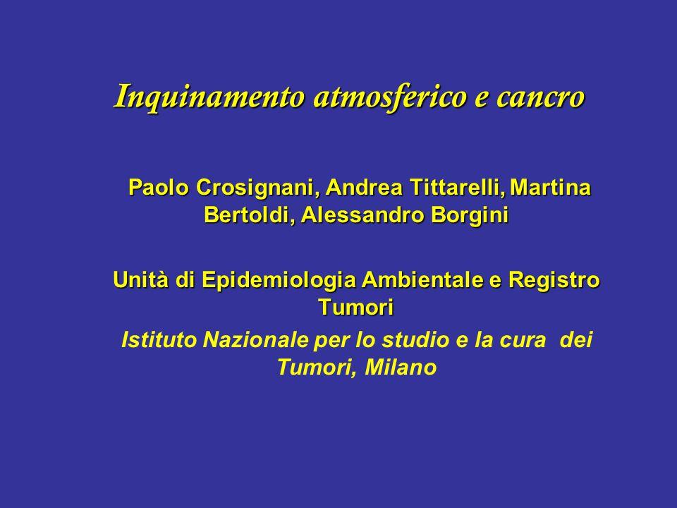 Inquinamento atmosferico e cancro Paolo Crosignani, Andrea Tittarelli, Martina Bertoldi, Alessandro Borgini Paolo Crosignani, Andrea Tittarelli, Marti