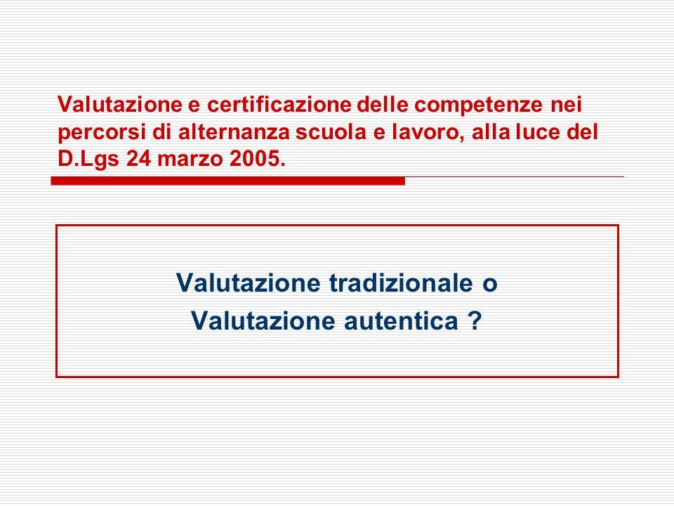 Valutazione e certificazione delle competenze nei percorsi di alternanza scuola e lavoro, alla luce del D.Lgs 24 marzo 2005. Valutazione tradizionale