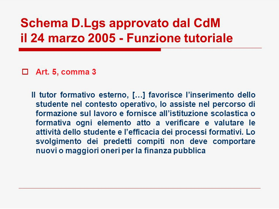 Schema D.Lgs approvato dal CdM il 24 marzo 2005 - Funzione tutoriale Art. 5, comma 3 Il tutor formativo esterno, […] favorisce linserimento dello stud