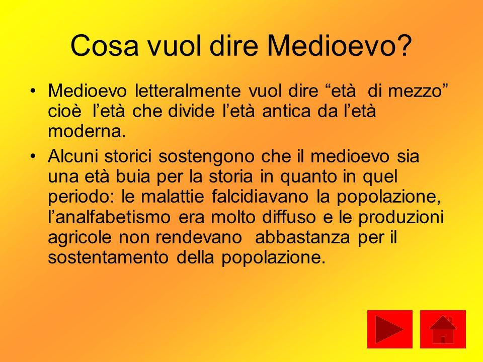 Cosa vuol dire Medioevo? Medioevo letteralmente vuol dire età di mezzo cioè letà che divide letà antica da letà moderna. Alcuni storici sostengono che