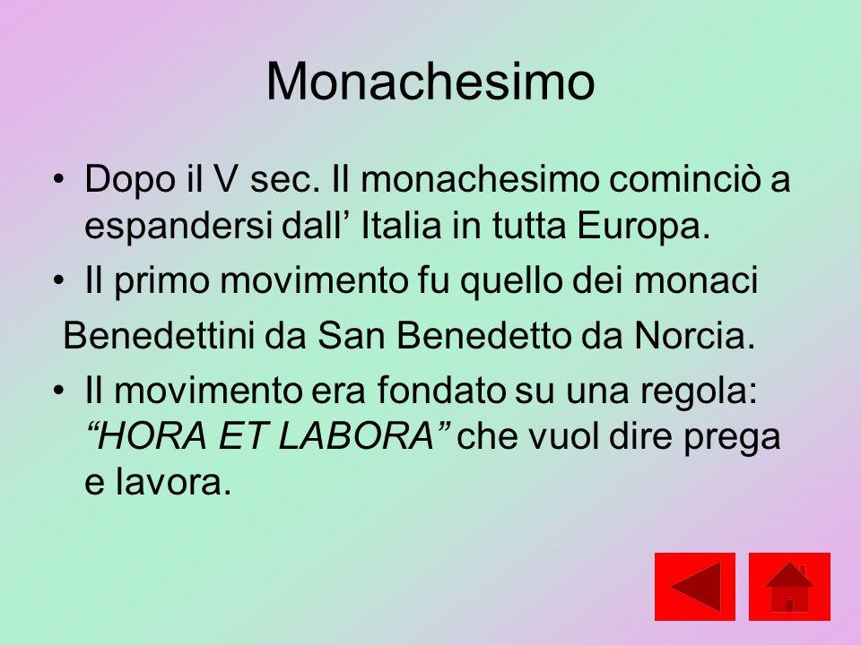 Monachesimo Dopo il V sec. Il monachesimo cominciò a espandersi dall Italia in tutta Europa. Il primo movimento fu quello dei monaci Benedettini da Sa