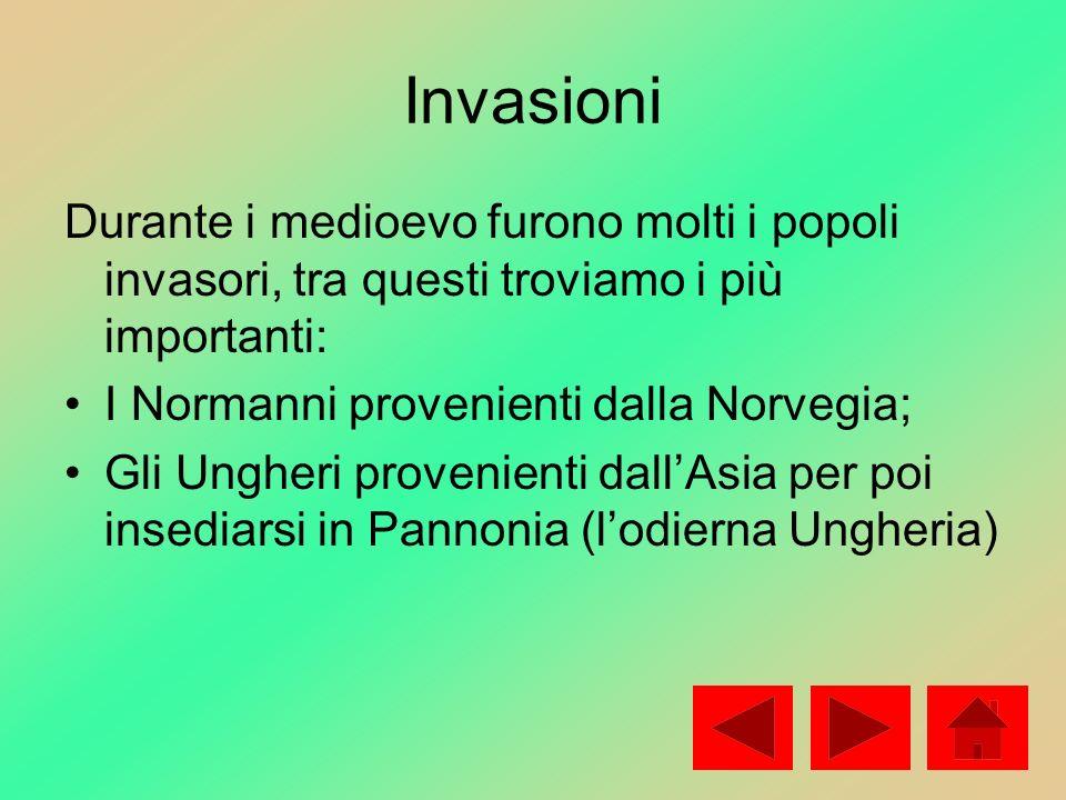 Invasioni Durante i medioevo furono molti i popoli invasori, tra questi troviamo i più importanti: I Normanni provenienti dalla Norvegia; Gli Ungheri
