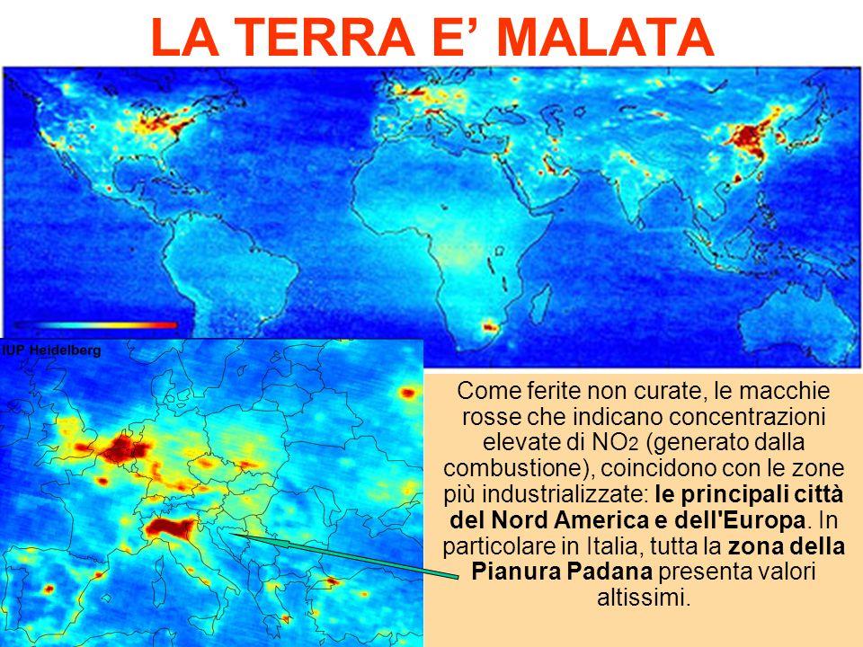LA TERRA E MALATA Come ferite non curate, le macchie rosse che indicano concentrazioni elevate di NO 2 (generato dalla combustione), coincidono con le zone più industrializzate: le principali città del Nord America e dell Europa.
