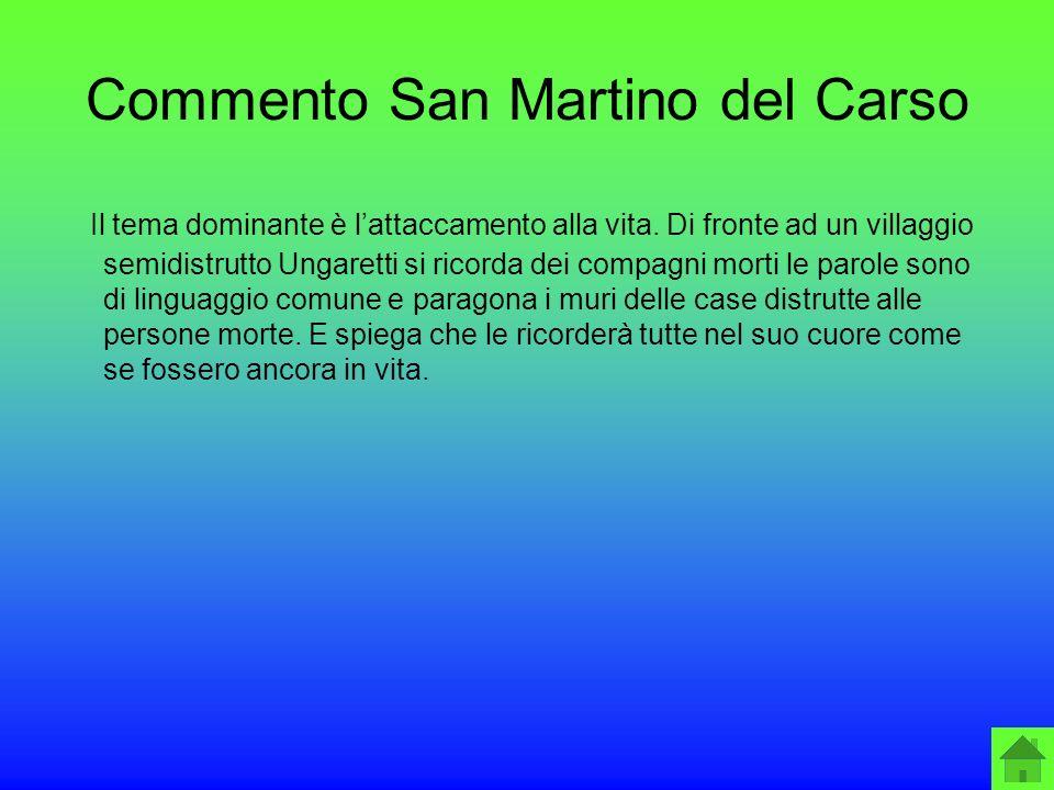 Commento San Martino del Carso Il tema dominante è lattaccamento alla vita. Di fronte ad un villaggio semidistrutto Ungaretti si ricorda dei compagni
