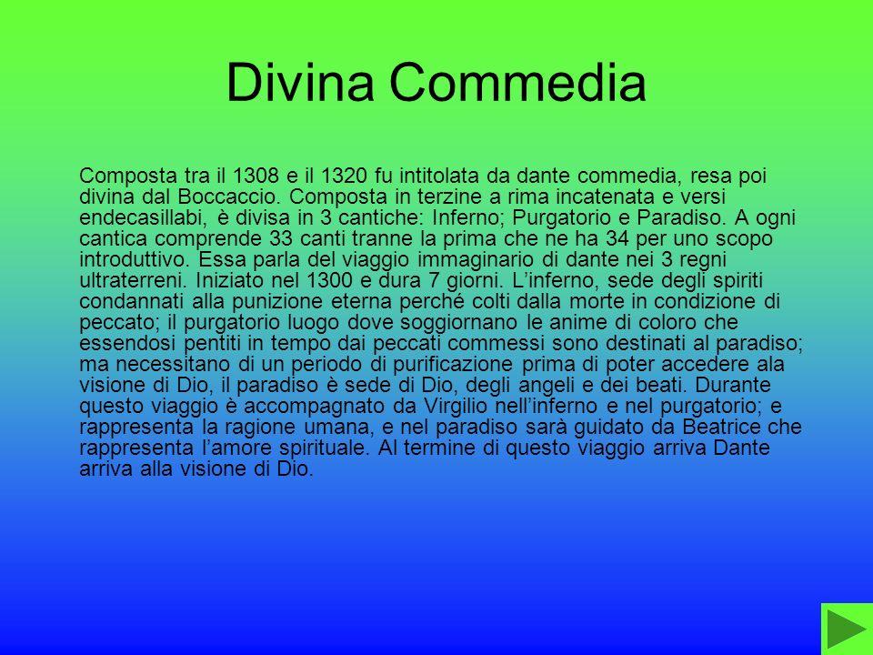 Divina Commedia Composta tra il 1308 e il 1320 fu intitolata da dante commedia, resa poi divina dal Boccaccio. Composta in terzine a rima incatenata e