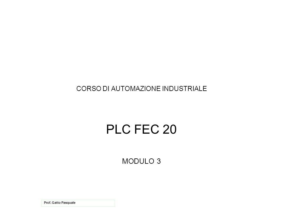 CORSO DI AUTOMAZIONE INDUSTRIALE PLC FEC 20 MODULO 3 Prof. Gatto Pasquale