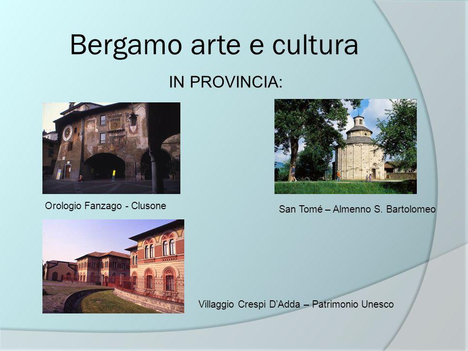 Bergamo arte e cultura IN PROVINCIA: Orologio Fanzago - Clusone San Tomé – Almenno S. Bartolomeo Villaggio Crespi DAdda – Patrimonio Unesco
