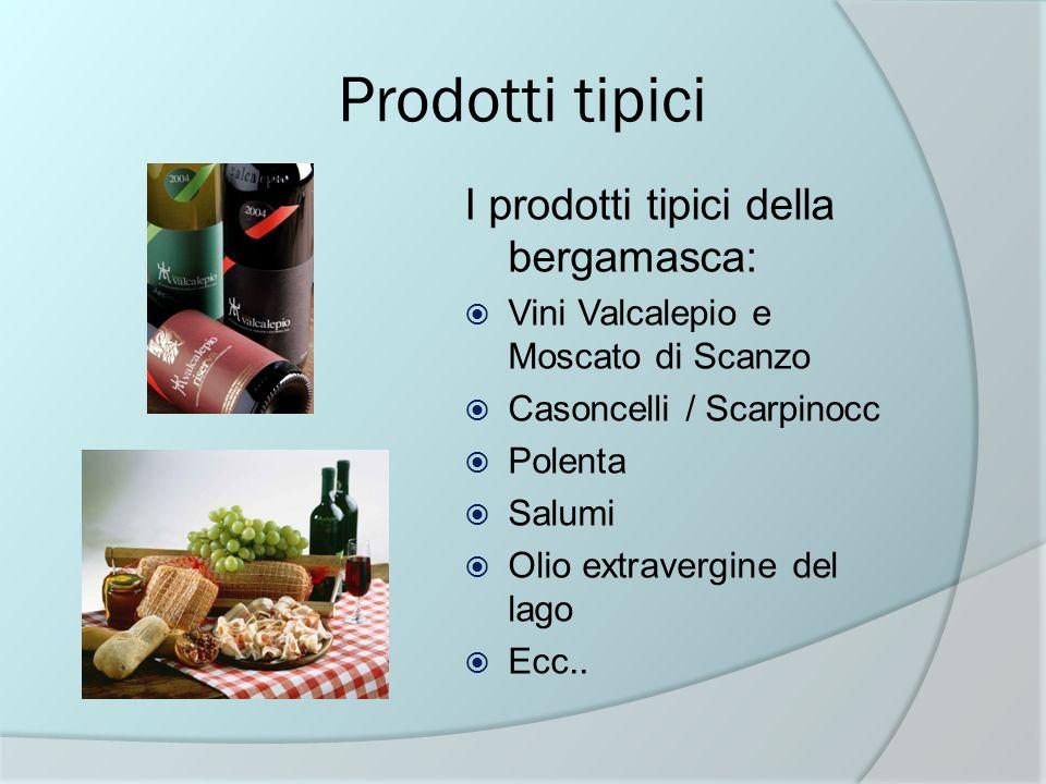 Prodotti tipici I prodotti tipici della bergamasca: Vini Valcalepio e Moscato di Scanzo Casoncelli / Scarpinocc Polenta Salumi Olio extravergine del l