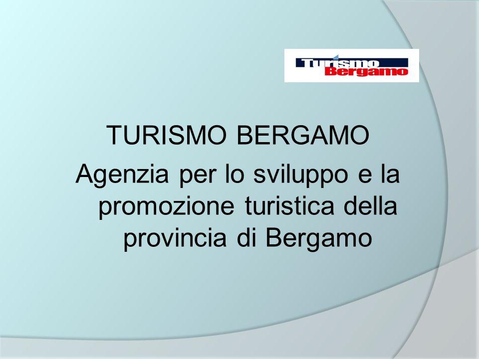 Turismo Bergamo – chi siamo Turismo Bergamo è il marchio dellAgenzia per lo sviluppo e la promozione turistica della Provincia di Bergamo, costituita il 17 ottobre 2001 ed è la società preposta a coordinare le attività di promozione turistica del territorio di Bergamo raggruppando al suo interno i consorzi di operatori turistici locali.