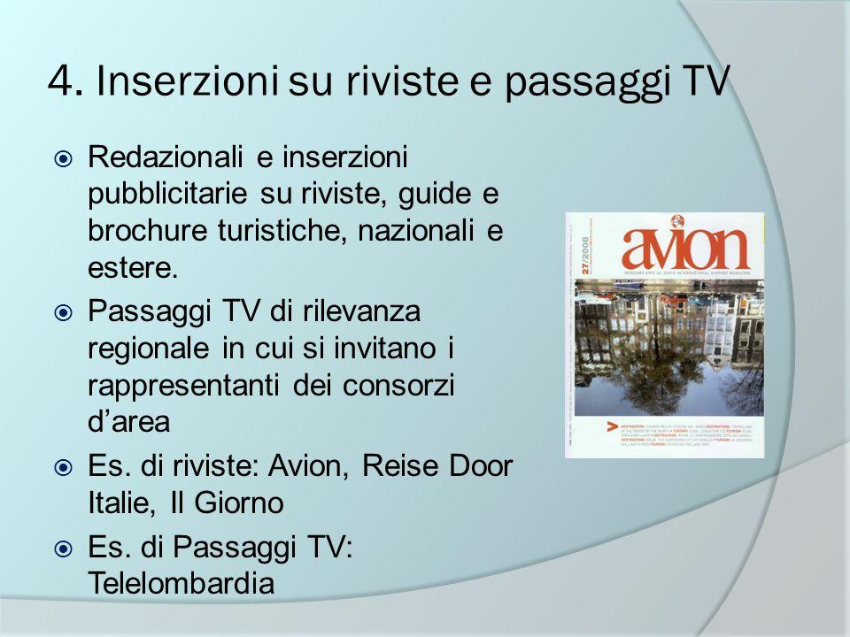 4. Inserzioni su riviste e passaggi TV Redazionali e inserzioni pubblicitarie su riviste, guide e brochure turistiche, nazionali e estere. Passaggi TV