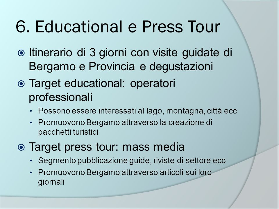 6. Educational e Press Tour Itinerario di 3 giorni con visite guidate di Bergamo e Provincia e degustazioni Target educational: operatori professional