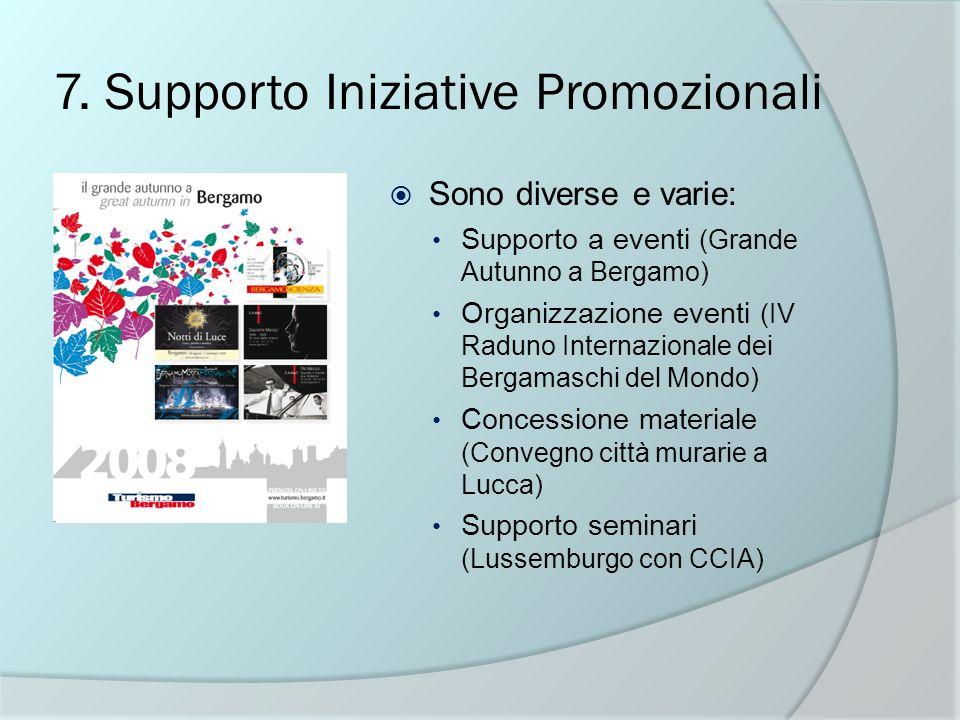 7. Supporto Iniziative Promozionali Sono diverse e varie: Supporto a eventi (Grande Autunno a Bergamo) Organizzazione eventi (IV Raduno Internazionale