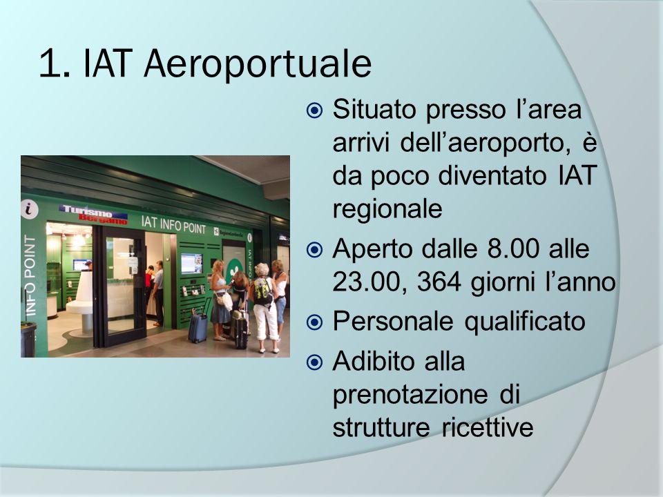 1. IAT Aeroportuale Situato presso larea arrivi dellaeroporto, è da poco diventato IAT regionale Aperto dalle 8.00 alle 23.00, 364 giorni lanno Person