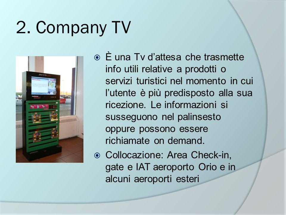 2. Company TV È una Tv dattesa che trasmette info utili relative a prodotti o servizi turistici nel momento in cui lutente è più predisposto alla sua