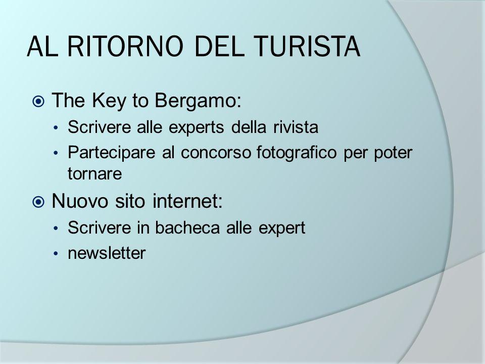 AL RITORNO DEL TURISTA The Key to Bergamo: Scrivere alle experts della rivista Partecipare al concorso fotografico per poter tornare Nuovo sito intern