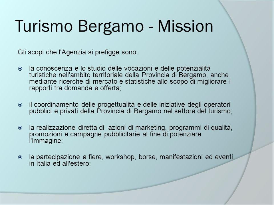 Turismo Bergamo - Mission Gli scopi che l'Agenzia si prefigge sono: la conoscenza e lo studio delle vocazioni e delle potenzialità turistiche nell'amb