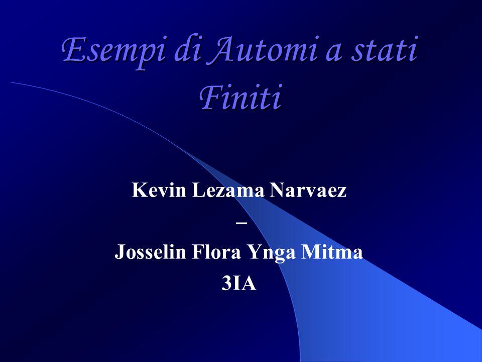 Esempi di Automi a stati Finiti Kevin Lezama Narvaez – Josselin Flora Ynga Mitma 3IA