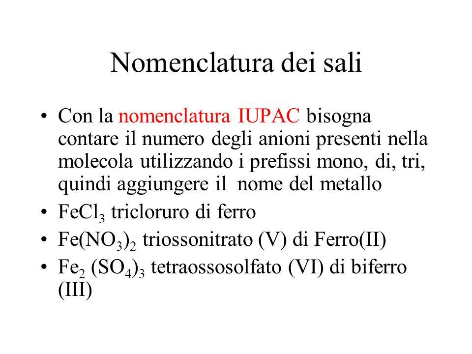 Nomenclatura dei sali Con la nomenclatura IUPAC bisogna contare il numero degli anioni presenti nella molecola utilizzando i prefissi mono, di, tri, q