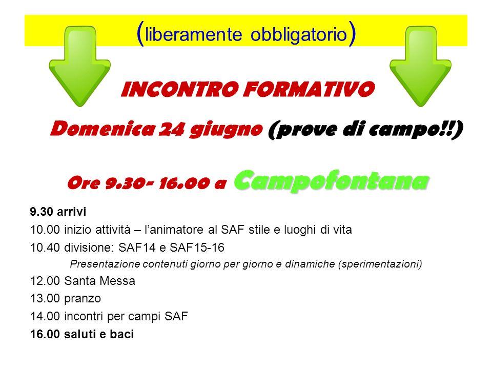 ( liberamente obbligatorio ) INCONTRO FORMATIVO Domenica 24 giugno (prove di campo!!) Campofontana Ore 9.30- 16.00 a Campofontana 9.30 arrivi 10.00 in
